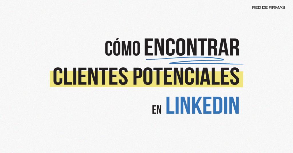 Cómo encontrar Clientes potenciales en linkedin